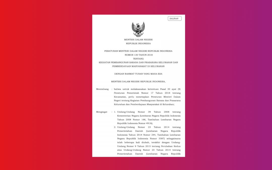 Kemendagri – Permendagri No 130 Tahun 2018 Kegiatan Pembangunan Sarana Dan Prasarana Kelurahan Dan Pemberdayaan Masyarakat di Kelurahan