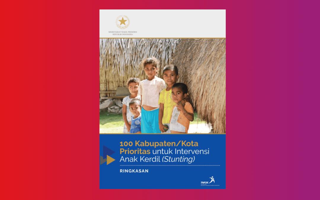 Ringkasan 100 Kabupaten/Kota Prioritas untuk Intervensi Anak Kerdil/Stunting