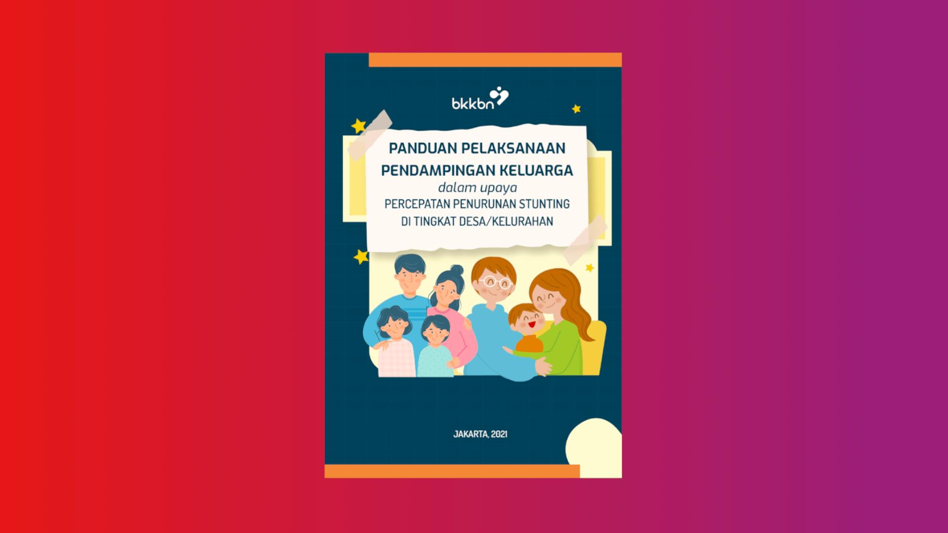 Panduan Pelaksanaan Pendampingan Keluarga dalam Upaya Percepatan Penurunan Stunting di Tingkat Desa/Kelurahan